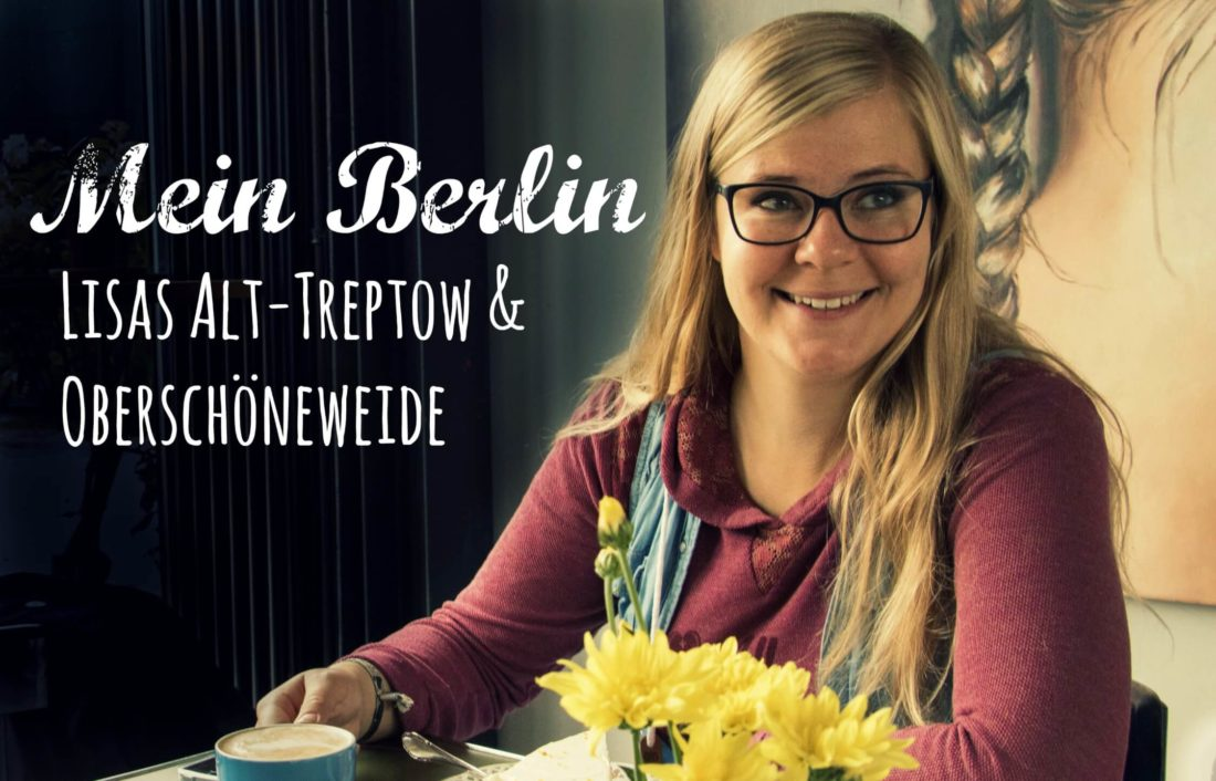 Mein Berlin: Lisas Tipps für Alt-Treptow & Oberschöneweide