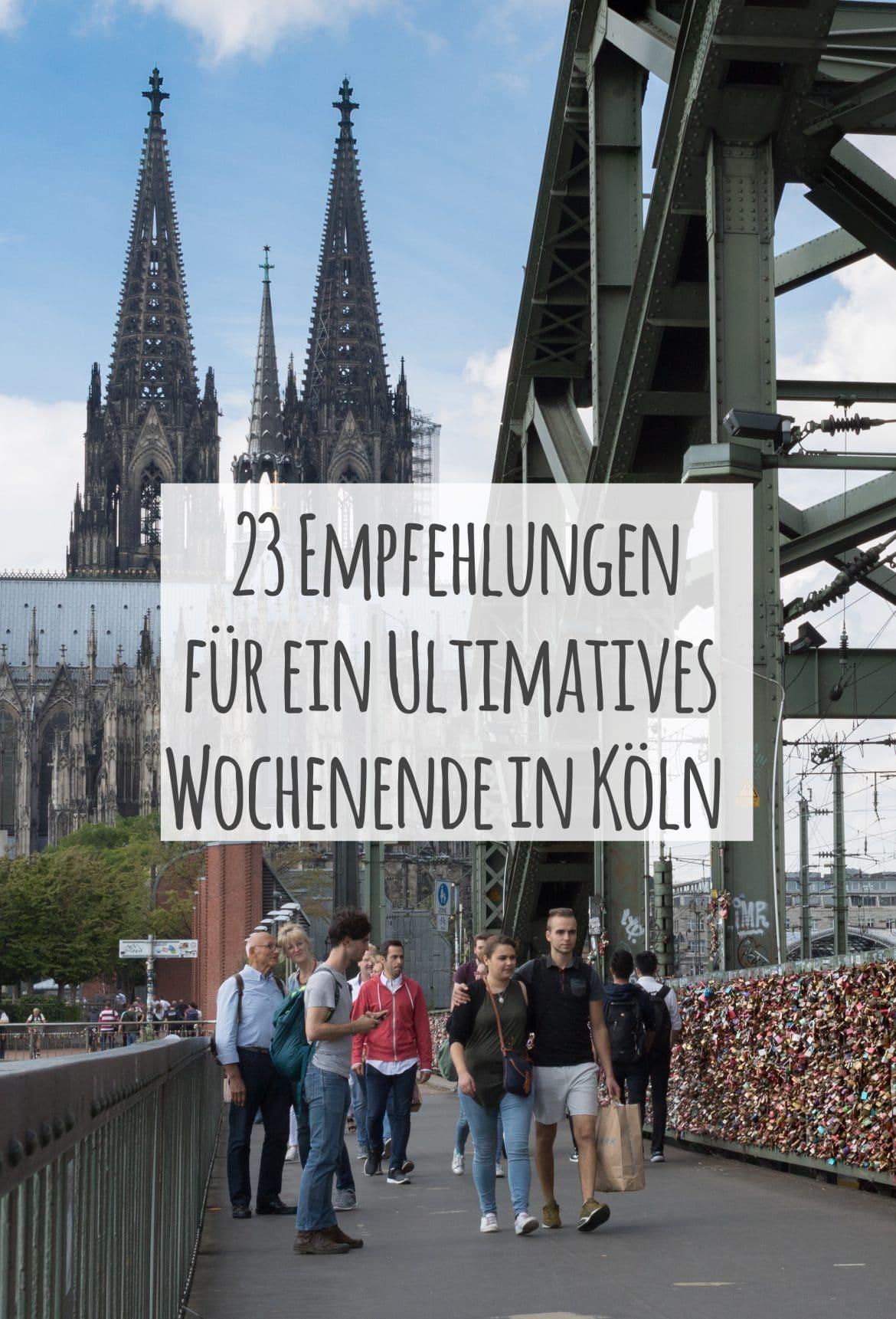 23 Empfehlungen für dein ultimativesWochenende in Köln